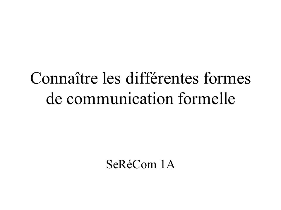 Connaître les différentes formes de communication formelle SeRéCom 1A
