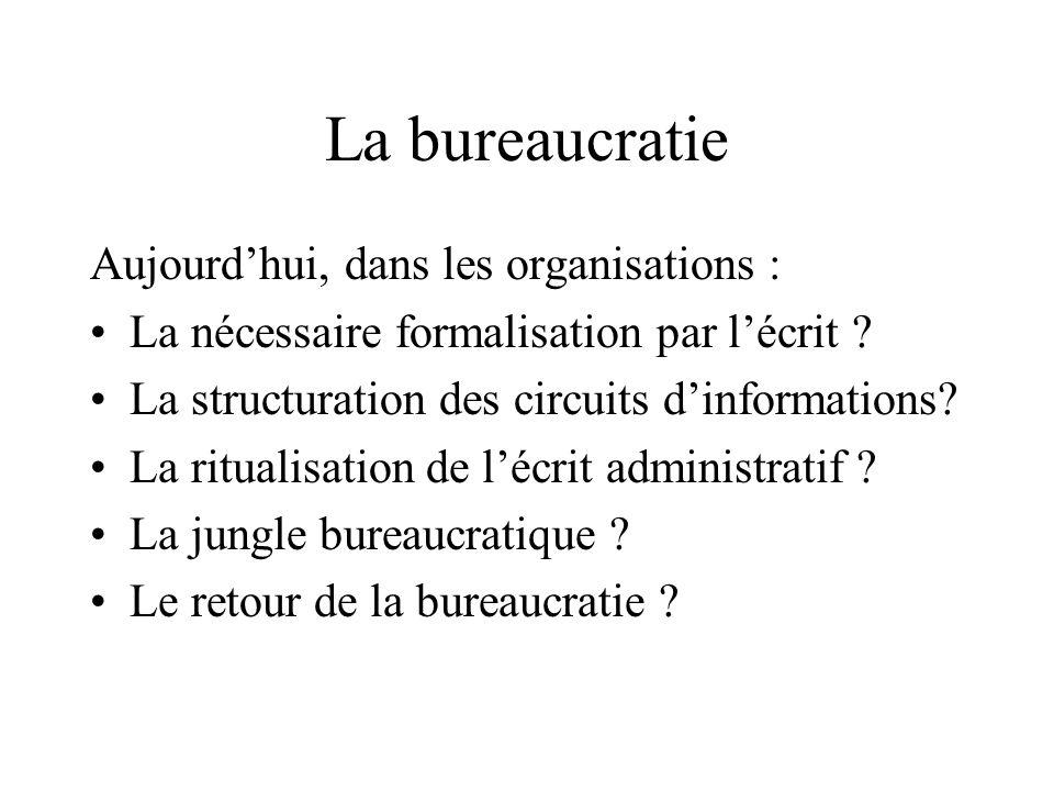 La bureaucratie Aujourd'hui, dans les organisations : La nécessaire formalisation par l'écrit .