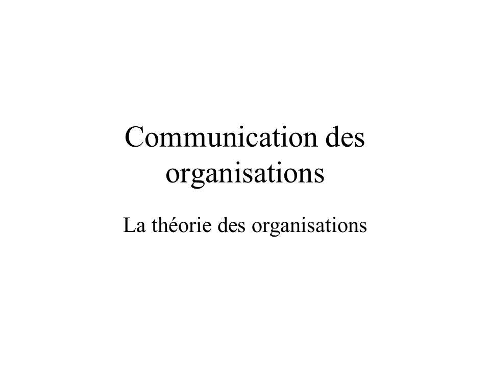 Communication des organisations La théorie des organisations