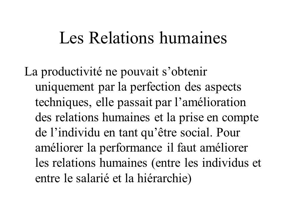 Les Relations humaines La productivité ne pouvait s'obtenir uniquement par la perfection des aspects techniques, elle passait par l'amélioration des relations humaines et la prise en compte de l'individu en tant qu'être social.