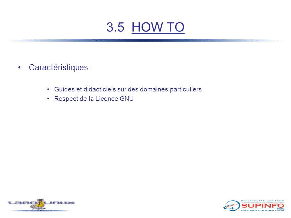 3.5 HOW TO Caractéristiques : Guides et didacticiels sur des domaines particuliers Respect de la Licence GNU