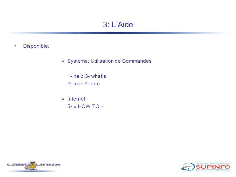3: L'Aide Disponible: »Système: Utilisation de Commandes 1- help 3- whatis 2- man4- info »Internet: 5- « HOW TO »