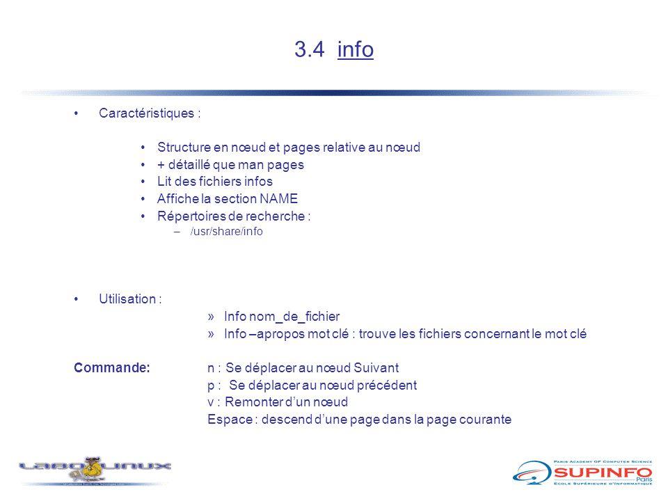 3.4 info Caractéristiques : Structure en nœud et pages relative au nœud + détaillé que man pages Lit des fichiers infos Affiche la section NAME Répert