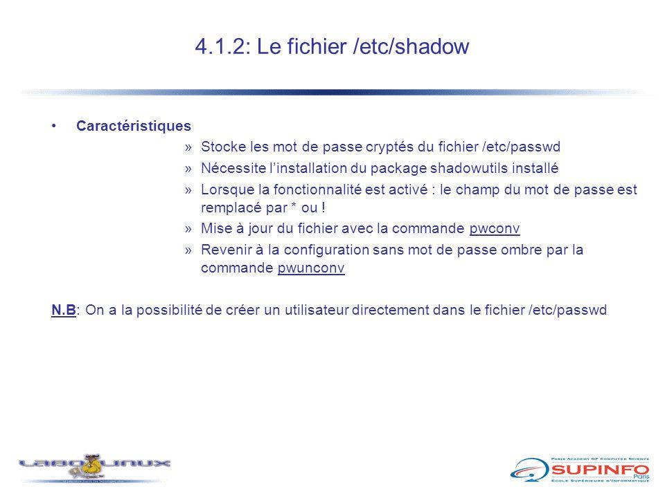 4.1.2: Le fichier /etc/shadow Caractéristiques »Stocke les mot de passe cryptés du fichier /etc/passwd »Nécessite l'installation du package shadowutil