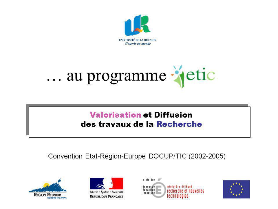 Valorisation et Diffusion des travaux de la Recherche … au programme Convention Etat-Région-Europe DOCUP/TIC (2002-2005)