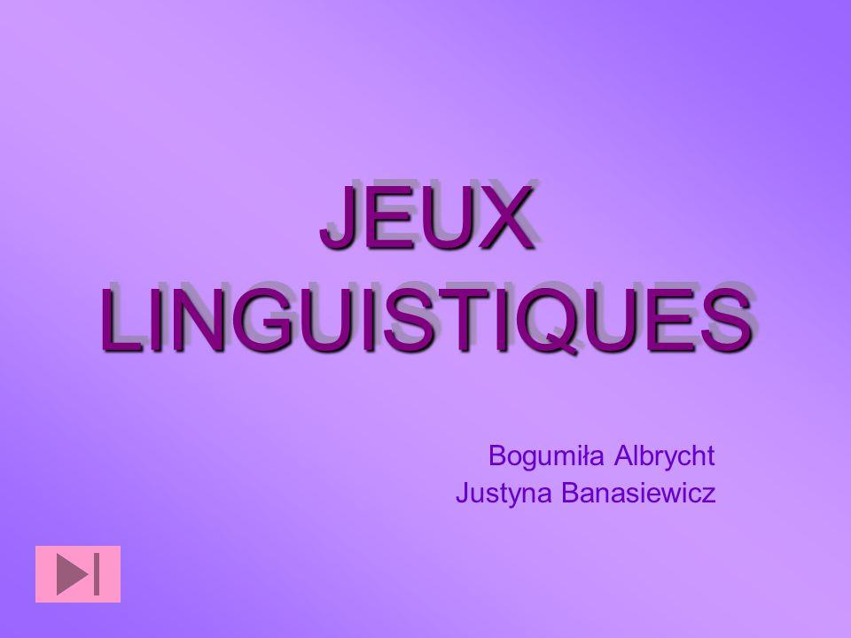 JEUX LINGUISTIQUES Bogumiła Albrycht Justyna Banasiewicz