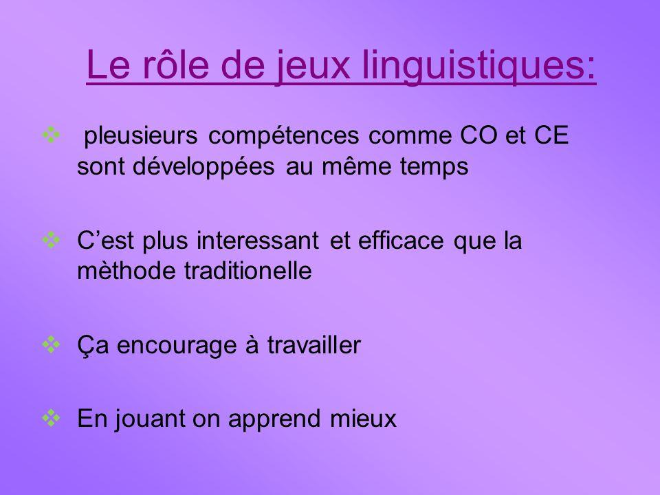 Le rôle de jeux linguistiques:  pleusieurs compétences comme CO et CE sont développées au même temps  C'est plus interessant et efficace que la mèth