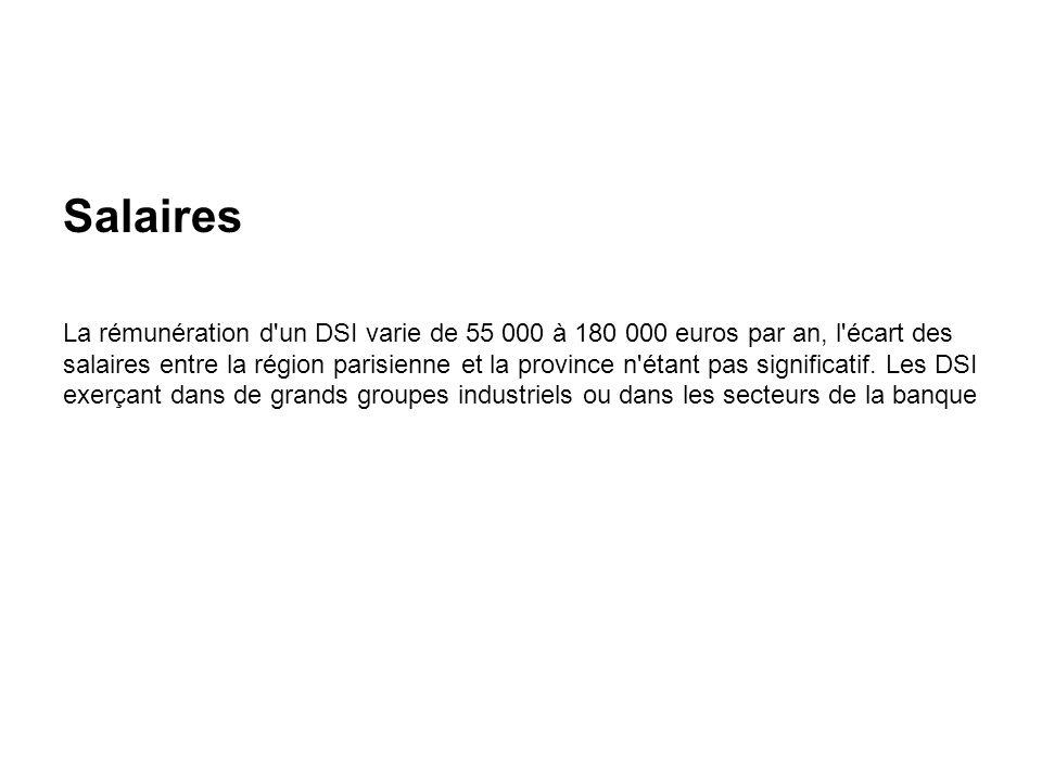 Salaires La rémunération d'un DSI varie de 55 000 à 180 000 euros par an, l'écart des salaires entre la région parisienne et la province n'étant pas s