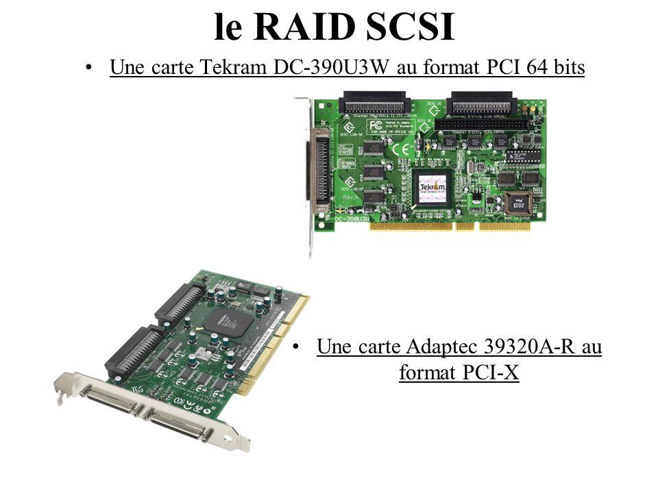 Une carte Tekram DC-390U3W au format PCI 64 bits le RAID SCSI Une carte Adaptec 39320A-R au format PCI-X