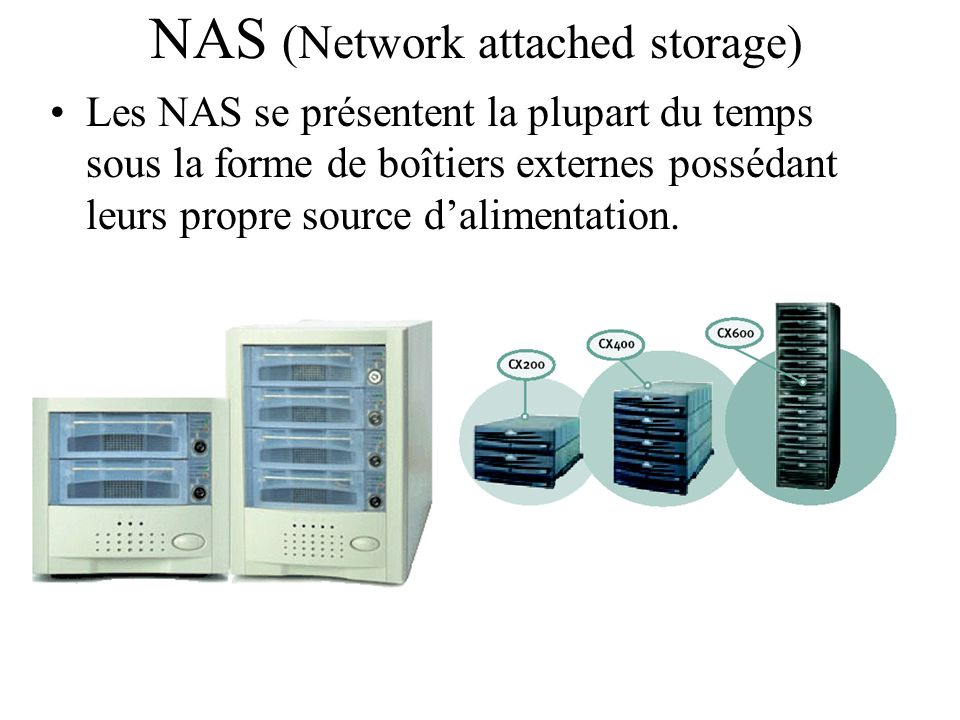 Les NAS se présentent la plupart du temps sous la forme de boîtiers externes possédant leurs propre source d'alimentation. NAS (Network attached stora