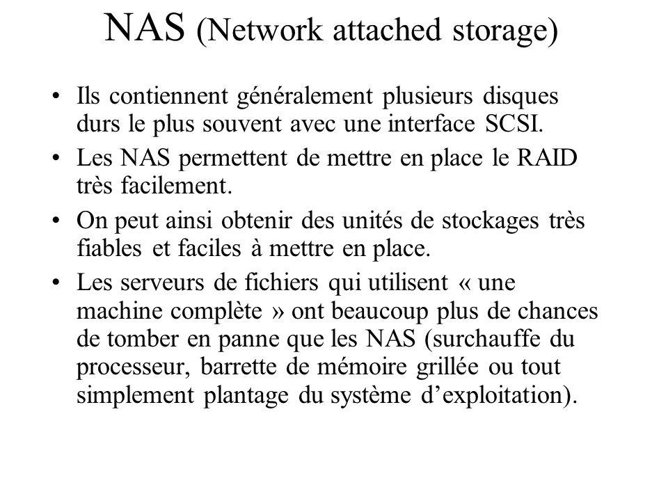 Ils contiennent généralement plusieurs disques durs le plus souvent avec une interface SCSI. Les NAS permettent de mettre en place le RAID très facile