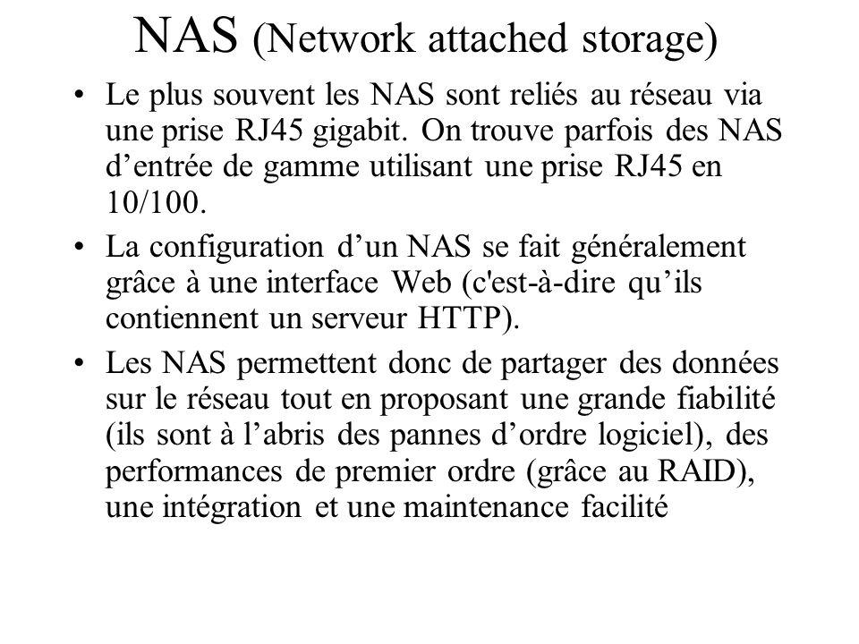 Le plus souvent les NAS sont reliés au réseau via une prise RJ45 gigabit. On trouve parfois des NAS d'entrée de gamme utilisant une prise RJ45 en 10/1