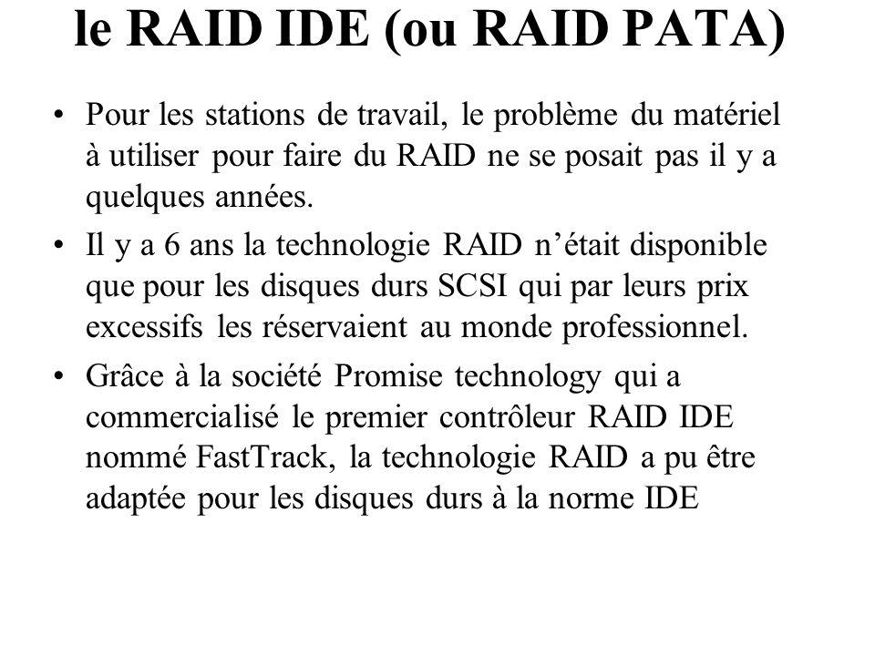 le RAID IDE (ou RAID PATA) Pour les stations de travail, le problème du matériel à utiliser pour faire du RAID ne se posait pas il y a quelques années