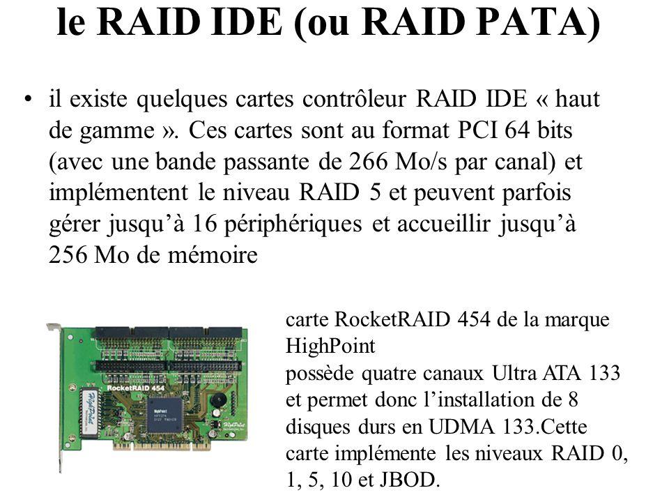 il existe quelques cartes contrôleur RAID IDE « haut de gamme ». Ces cartes sont au format PCI 64 bits (avec une bande passante de 266 Mo/s par canal)