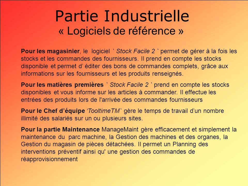 Partie Industrielle « Logiciels de référence » Pour les magasinier, le logiciel ` Stock Facile 2 ` permet de gérer à la fois les stocks et les command
