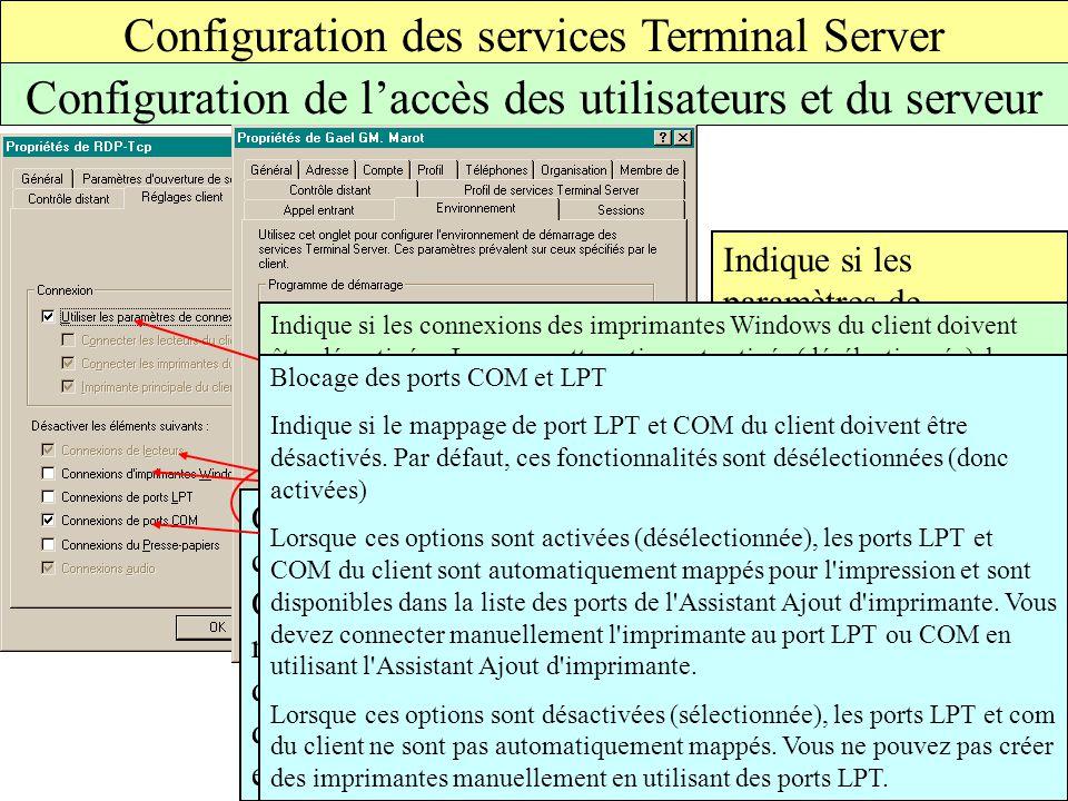 Configuration des services Terminal Server Configuration de l'accès des utilisateurs et du serveur Indique si les paramètres de connexion sont récupérés à partir des paramètres utilisateur par défaut dans l extension des services Terminal Server Utilisateurs et ordinateurs Active Directory.