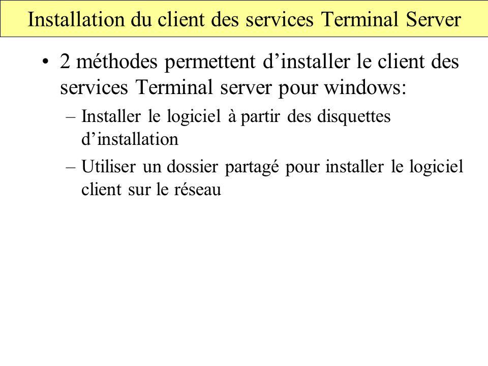 Installation du client des services Terminal Server 2 méthodes permettent d'installer le client des services Terminal server pour windows: –Installer le logiciel à partir des disquettes d'installation –Utiliser un dossier partagé pour installer le logiciel client sur le réseau