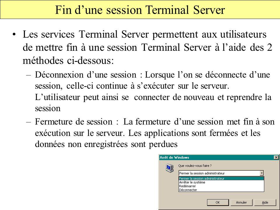 Les services Terminal Server permettent aux utilisateurs de mettre fin à une session Terminal Server à l'aide des 2 méthodes ci-dessous: –Déconnexion d'une session : Lorsque l'on se déconnecte d'une session, celle-ci continue à s'exécuter sur le serveur.