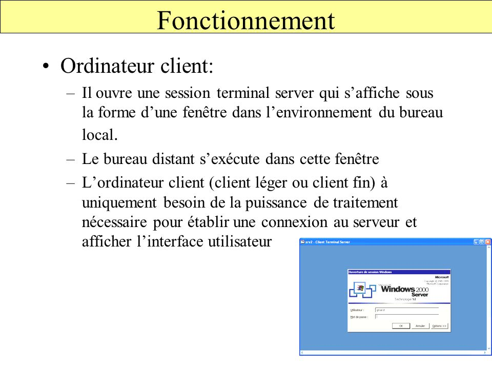 Ordinateur client: –Il ouvre une session terminal server qui s'affiche sous la forme d'une fenêtre dans l'environnement du bureau local.