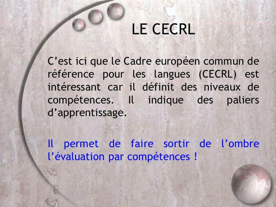 LE CECRL C'est ici que le Cadre européen commun de référence pour les langues (CECRL) est intéressant car il définit des niveaux de compétences. Il in