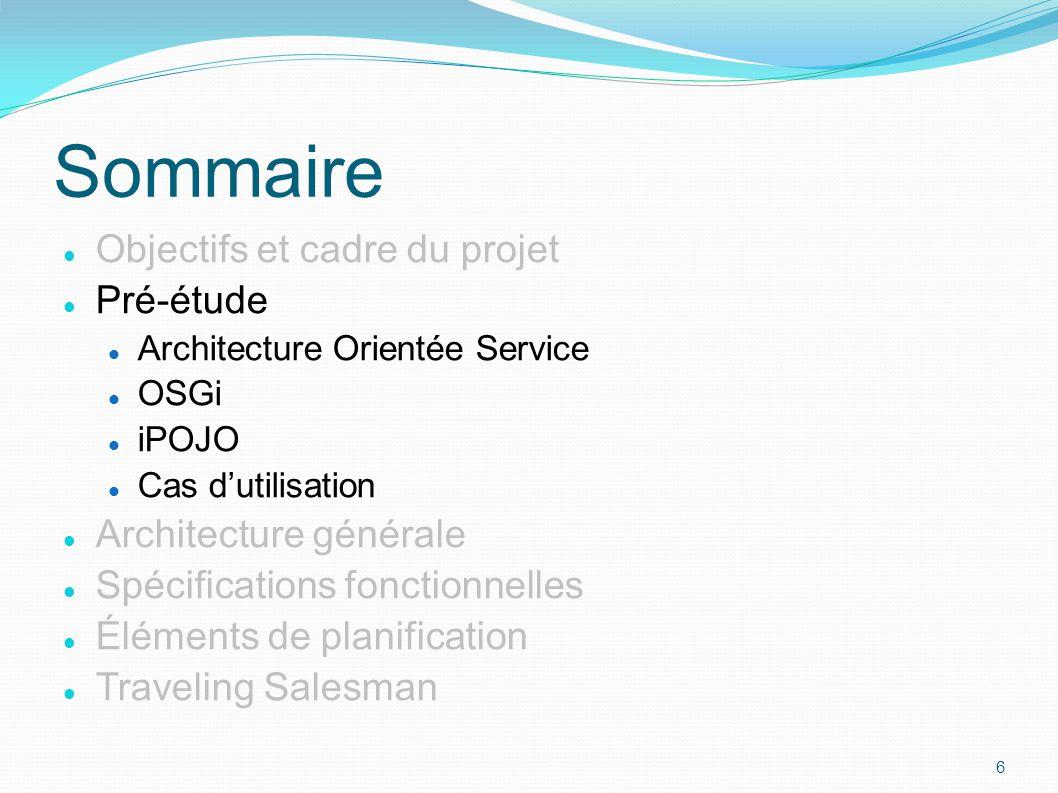 Pré-étude Architecture Orientée Service OSGi iPOJO Cas d'utilisation Architecture générale Spécifications fonctionnelles Éléments de planification Tra