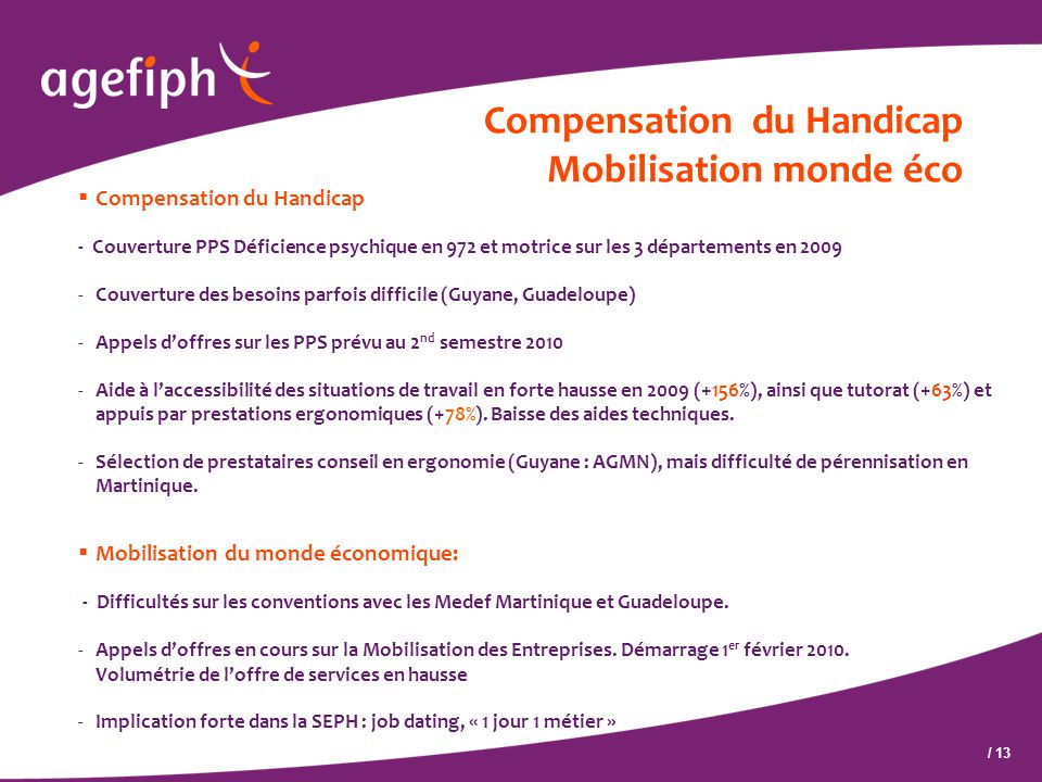 / 13 Compensation du Handicap Mobilisation monde éco  Mobilisation du monde économique: - Difficultés sur les conventions avec les Medef Martinique et Guadeloupe.