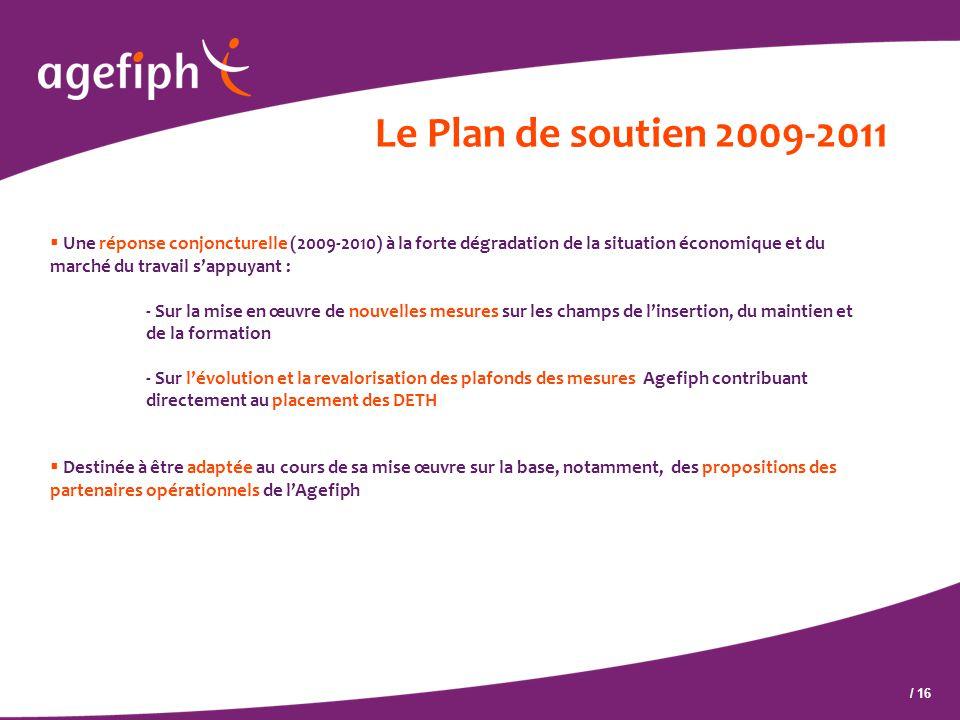 / 16 Le Plan de soutien 2009-2011  Une réponse conjoncturelle (2009-2010) à la forte dégradation de la situation économique et du marché du travail s
