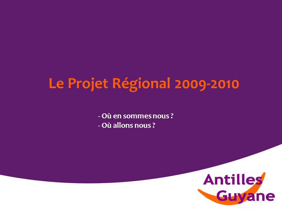 Le Projet Régional 2009-2010 - Où en sommes nous - Où allons nous