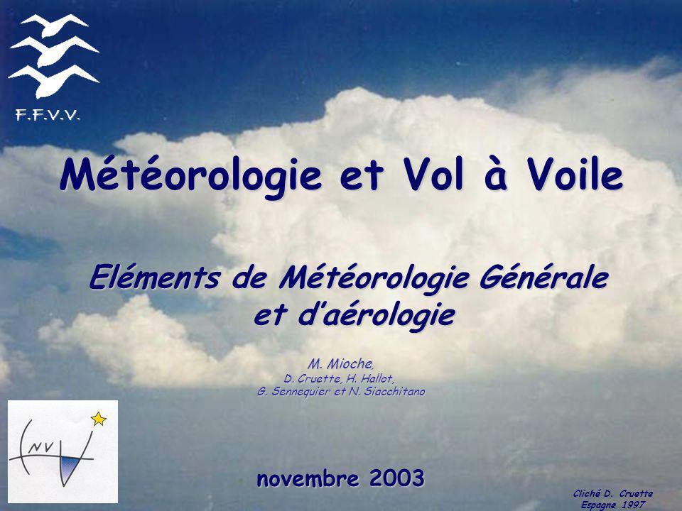 Météorologie et Vol à Voile Eléments de Météorologie Générale et d'aérologie F.F.V.V. novembre 2003 Cliché D. Cruette Espagne 1997 M. Mioche, D. Cruet
