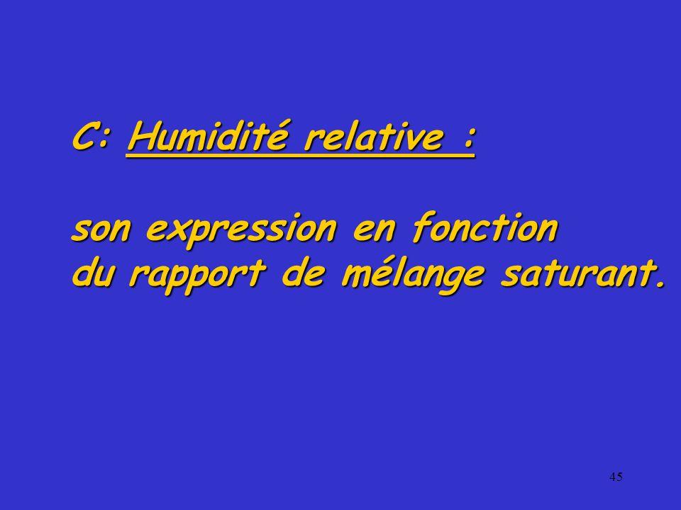 45 C: Humidité relative : son expression en fonction du rapport de mélange saturant.