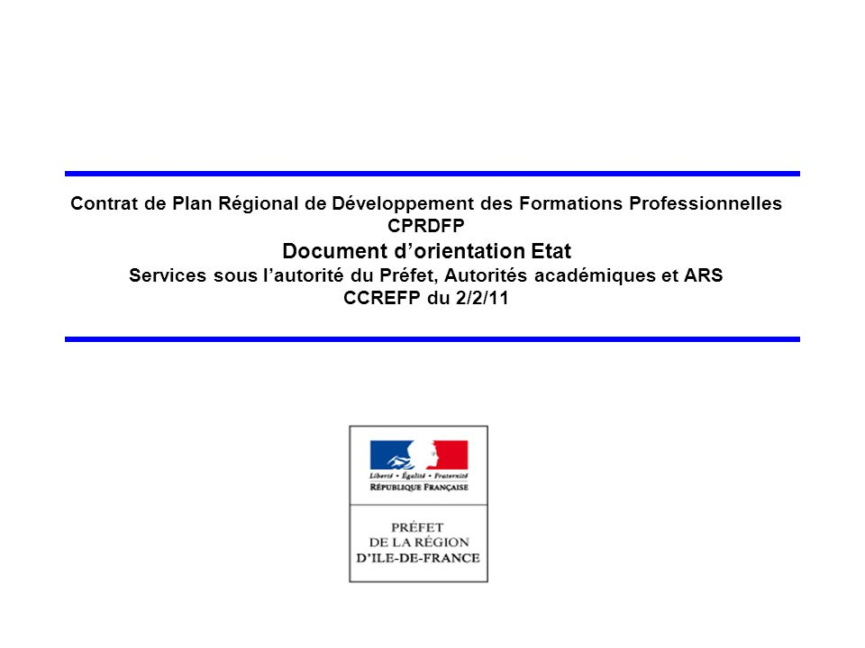 Contrat de Plan Régional de Développement des Formations Professionnelles CPRDFP Document d'orientation Etat Services sous l'autorité du Préfet, Autor