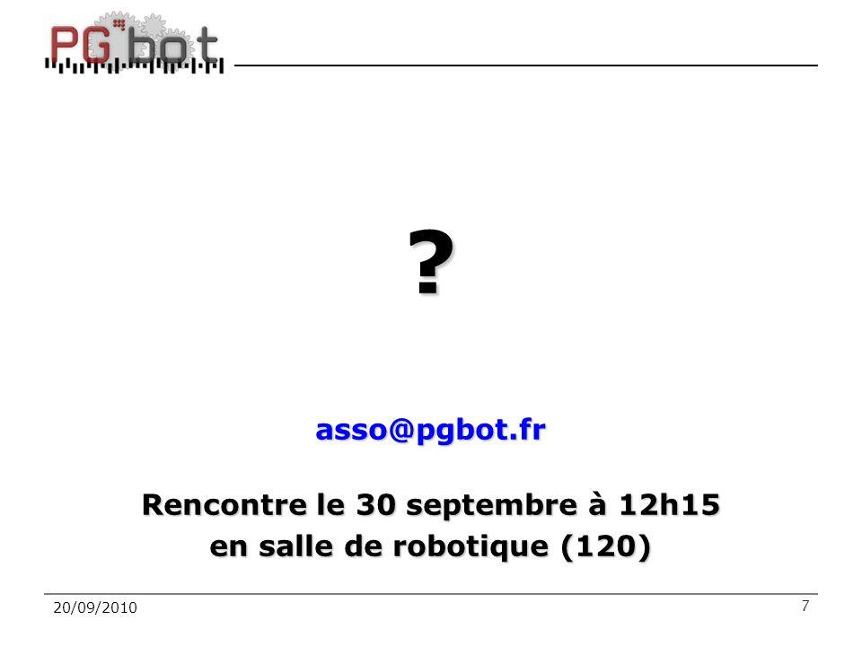 20/09/2010 ?asso@pgbot.fr Rencontre le 30 septembre à 12h15 en salle de robotique (120) 7