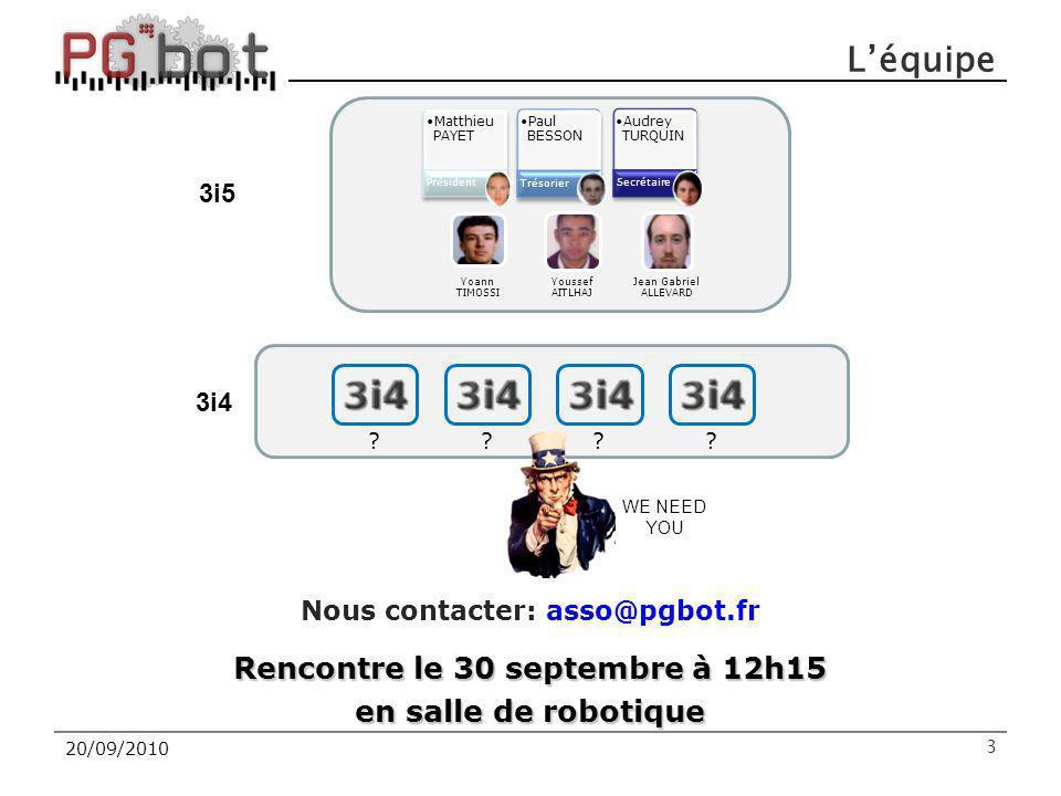 20/09/2010 Nous contacter: asso@pgbot.fr Rencontre le 30 septembre à 12h15 en salle de robotique 3 L'équipe Matthieu PAYET Président Paul BESSON Tréso
