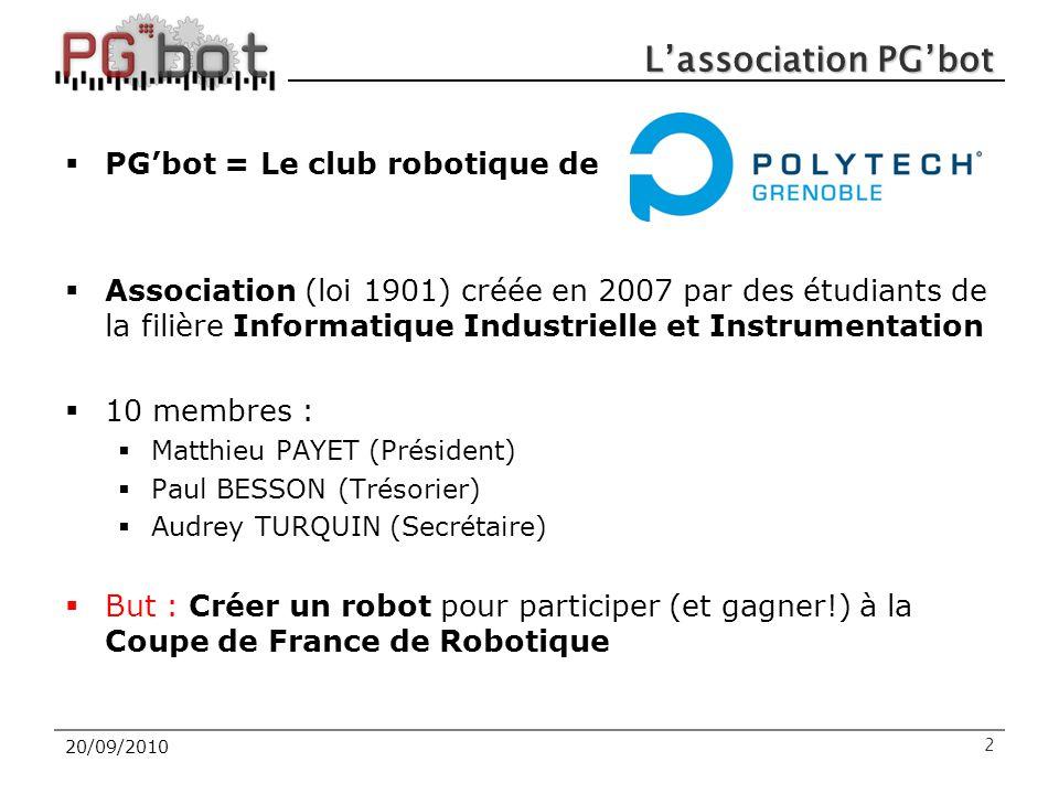 20/09/2010 L'association PG'bot  PG'bot = Le club robotique de  Association (loi 1901) créée en 2007 par des étudiants de la filière Informatique In