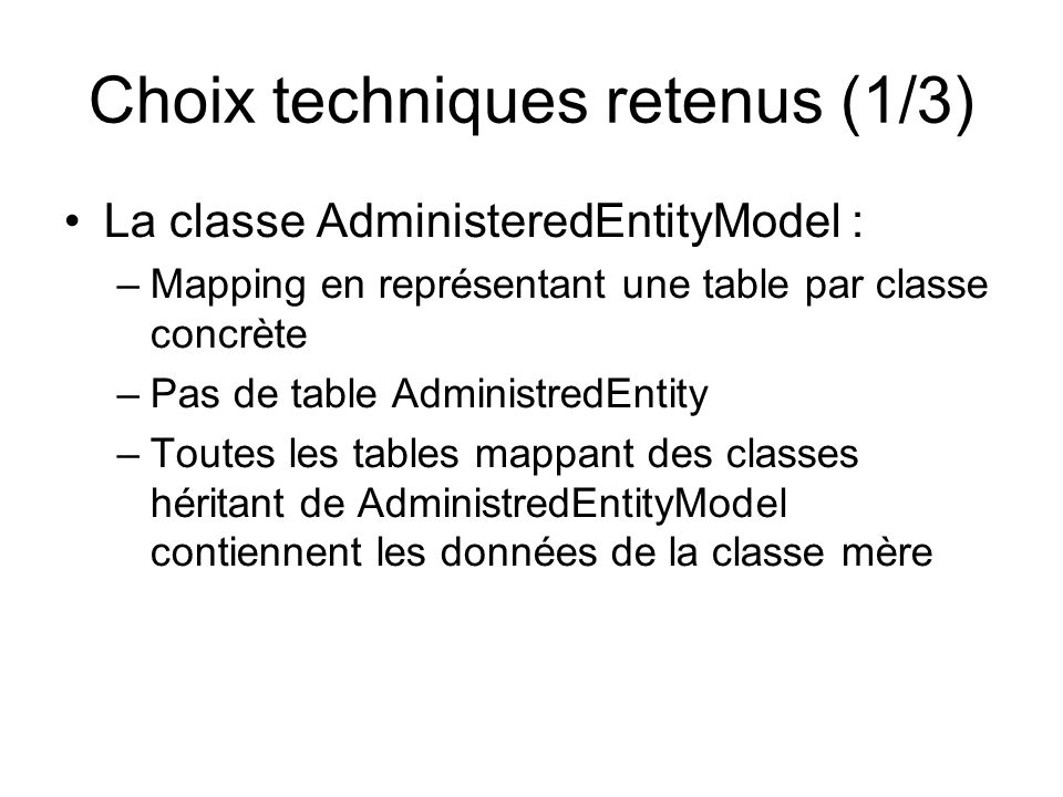 Choix techniques retenus (1/3) La classe AdministeredEntityModel : –Mapping en représentant une table par classe concrète –Pas de table AdministredEnt