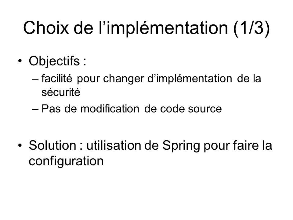 Choix de l'implémentation (1/3) Objectifs : –facilité pour changer d'implémentation de la sécurité –Pas de modification de code source Solution : util