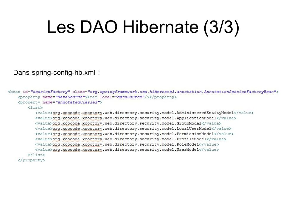 Les DAO Hibernate (3/3) Dans spring-config-hb.xml :