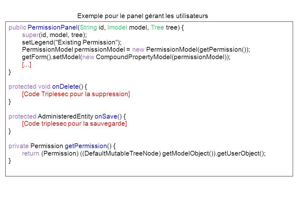 Exemple pour le panel gérant les utilisateurs public PermissionPanel(String id, Imodel model, Tree tree) { super(id, model, tree); setLegend(