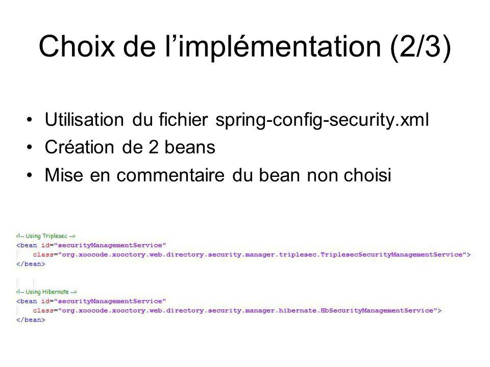 Choix de l'implémentation (2/3) Utilisation du fichier spring-config-security.xml Création de 2 beans Mise en commentaire du bean non choisi