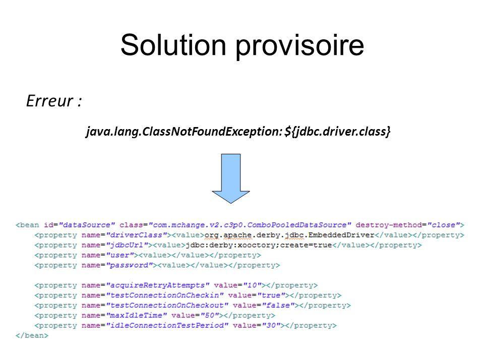 Solution provisoire java.lang.ClassNotFoundException: ${jdbc.driver.class} Erreur :