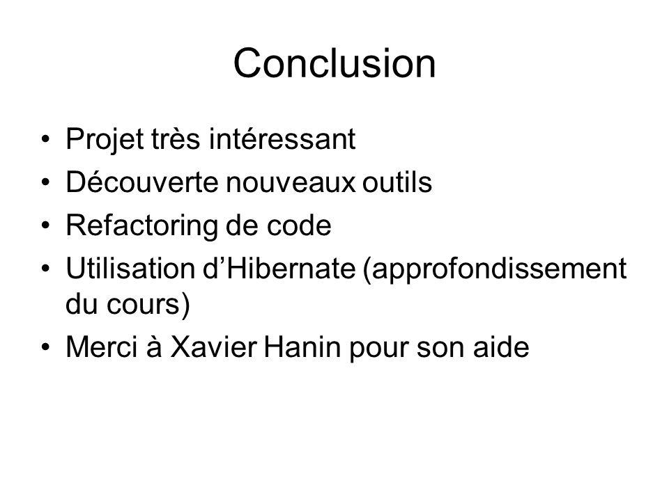 Conclusion Projet très intéressant Découverte nouveaux outils Refactoring de code Utilisation d'Hibernate (approfondissement du cours) Merci à Xavier