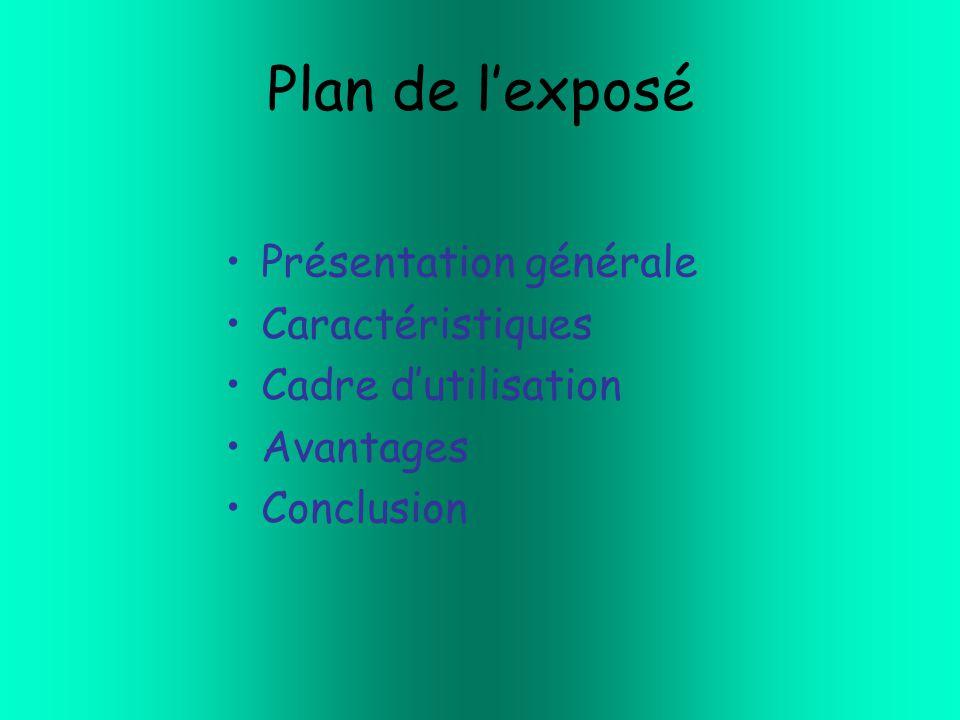 Plan de l'exposé Présentation générale Caractéristiques Cadre d'utilisation Avantages Conclusion