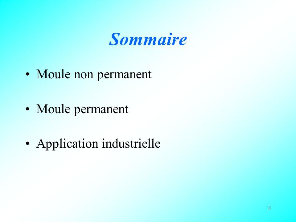 2 Sommaire Moule non permanent Moule permanent Application industrielle