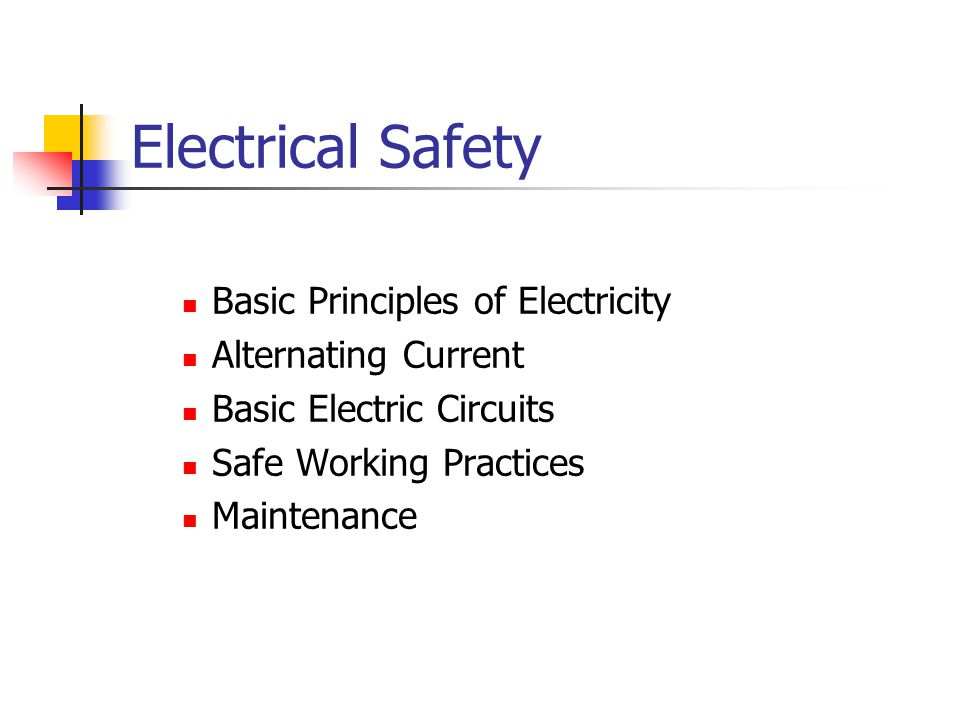Electrical Safety Basic Principles of Electricity Alternating Current Basic Electric Circuits Safe Working Practices Maintenance