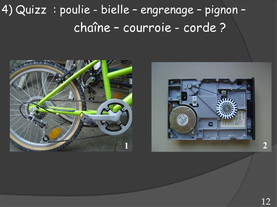 4) Quizz : poulie - bielle – engrenage – pignon – 1 12 chaîne – courroie - corde ? 2