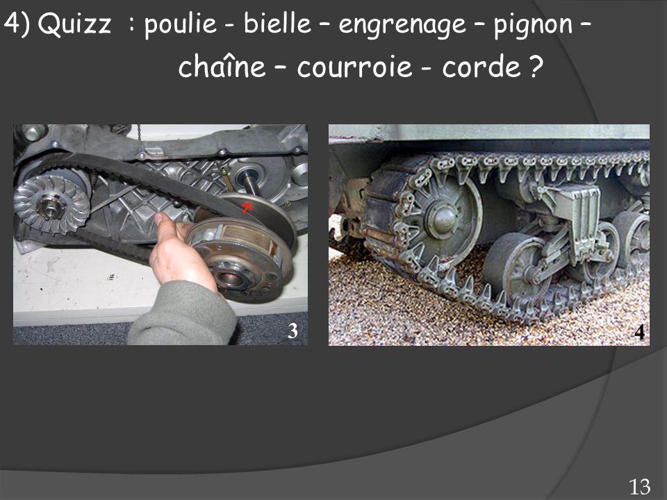 3 4 13 4) Quizz : poulie - bielle – engrenage – pignon – chaîne – courroie - corde ?