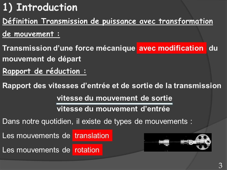 Mouvement d'entrée : Rotation Mouvement de sortie : Rotation Mouvement d'entrée : Rotation/Translation Mouvement de sortie : Translation/Rotation Transmission de mouvement 4