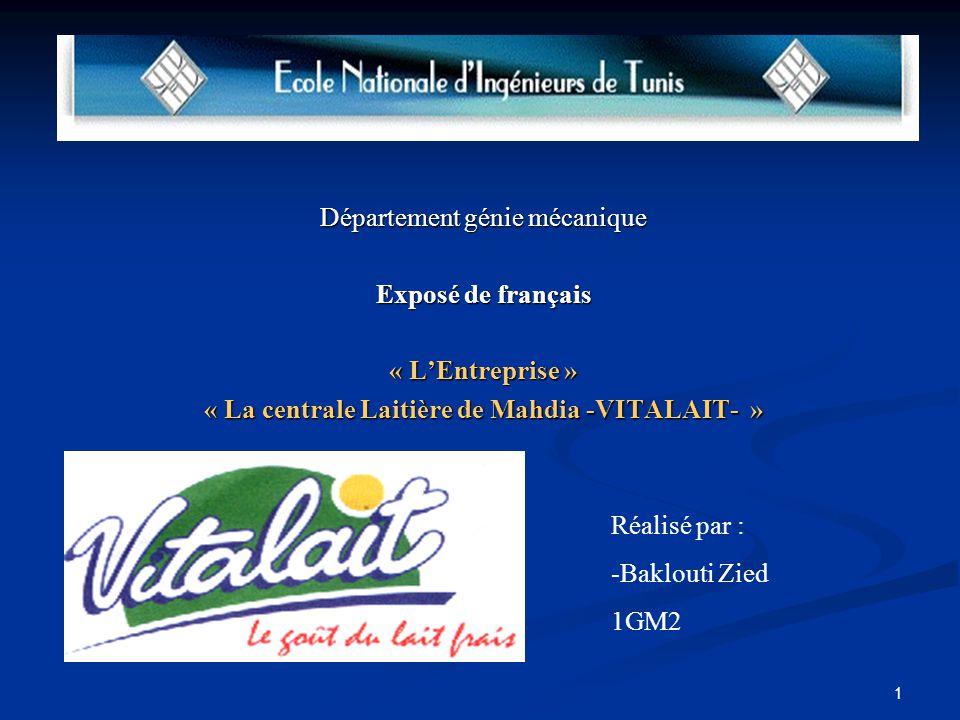 1 Département génie mécanique Exposé de français « L'Entreprise » « La centrale Laitière de Mahdia -VITALAIT- » Réalisé par : -Baklouti Zied 1GM2