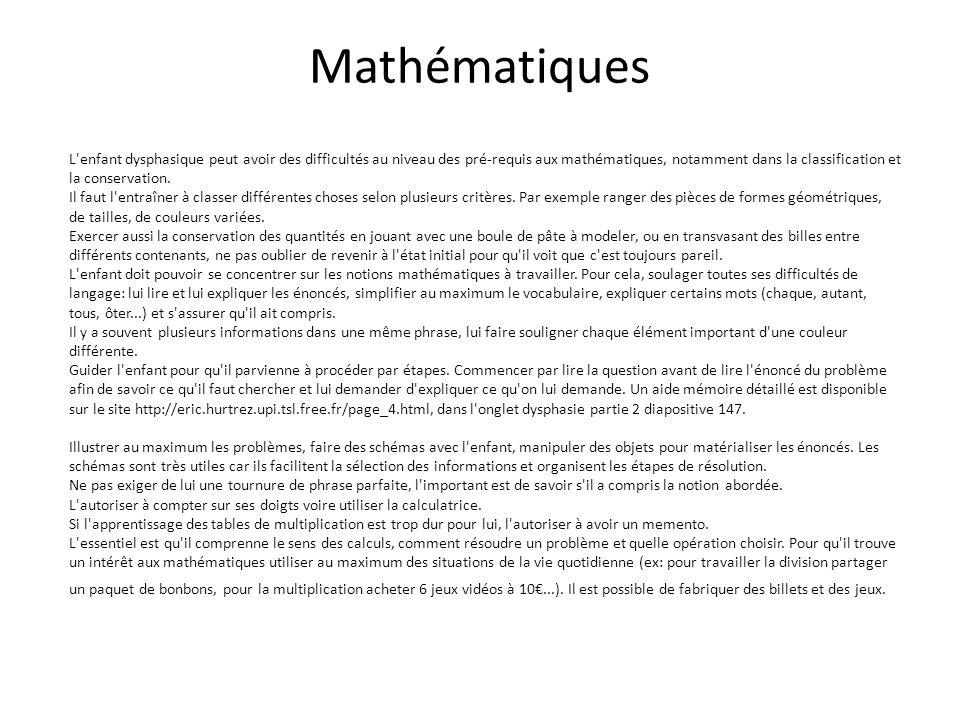 Mathématiques L'enfant dysphasique peut avoir des difficultés au niveau des pré-requis aux mathématiques, notamment dans la classification et la conse