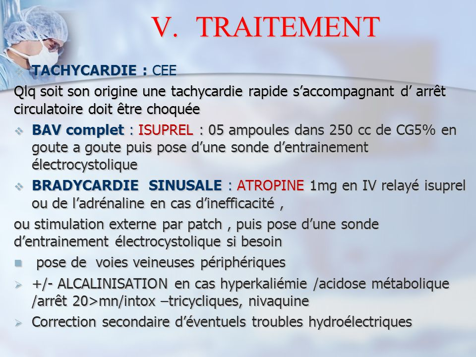  TACHYCARDIE : CEE Qlq soit son origine une tachycardie rapide s'accompagnant d' arrêt circulatoire doit être choquée  BAV complet : ISUPREL : 05 am